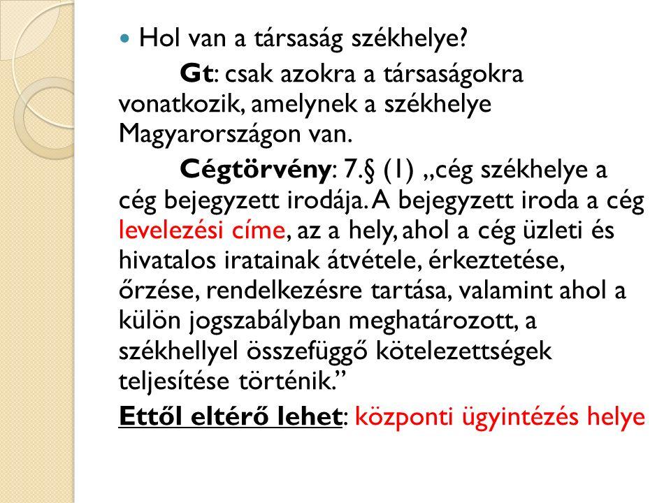"""Hol van a társaság székhelye? Gt: csak azokra a társaságokra vonatkozik, amelynek a székhelye Magyarországon van. Cégtörvény: 7.§ (1) """"cég székhelye a"""
