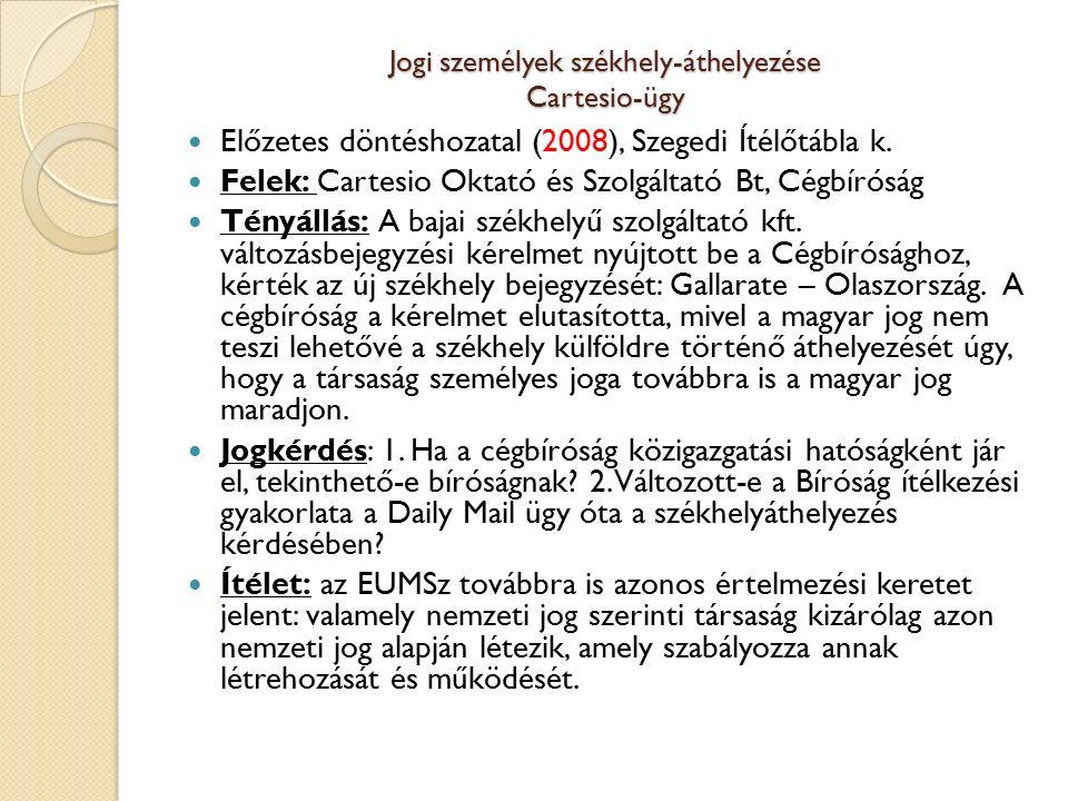 Jogi személyek székhely-áthelyezése Cartesio-ügy Előzetes döntéshozatal (2008), Szegedi Ítélőtábla k. Felek: Cartesio Oktató és Szolgáltató Bt, Cégbír