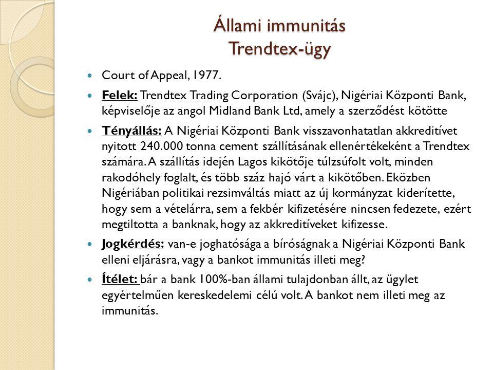 Állami immunitás Trendtex-ügy Court of Appeal, 1977. Felek: Trendtex Trading Corporation (Svájc), Nigériai Központi Bank, képviselője az angol Midland
