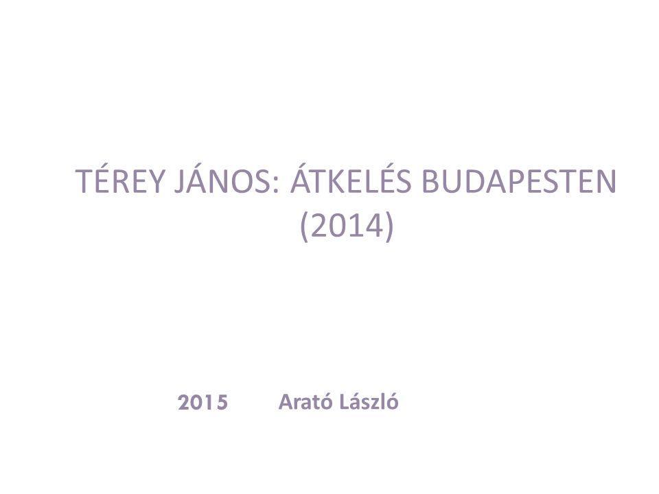 TÉREY JÁNOS: ÁTKELÉS BUDAPESTEN (2014) Arató László 2015