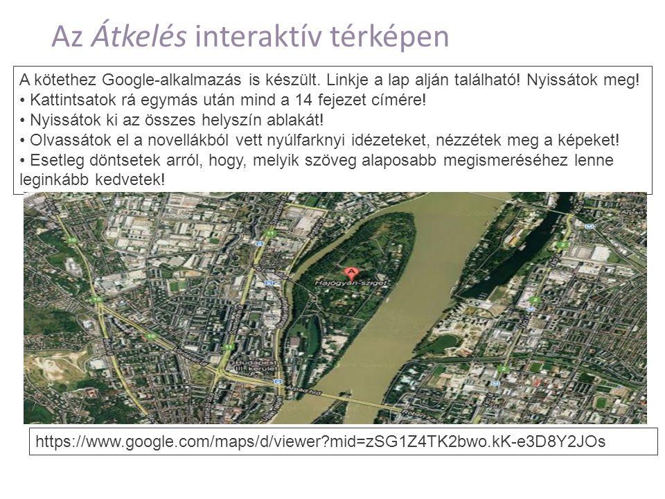 Az Átkelés interaktív térképen https://www.google.com/maps/d/viewer mid=zSG1Z4TK2bwo.kK-e3D8Y2JOs A kötethez Google-alkalmazás is készült.