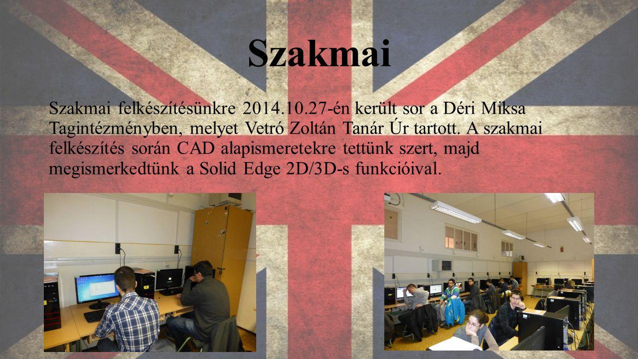 Szakmai Szakmai felkészítésünkre 2014.10.27-én került sor a Déri Miksa Tagintézményben, melyet Vetró Zoltán Tanár Úr tartott.
