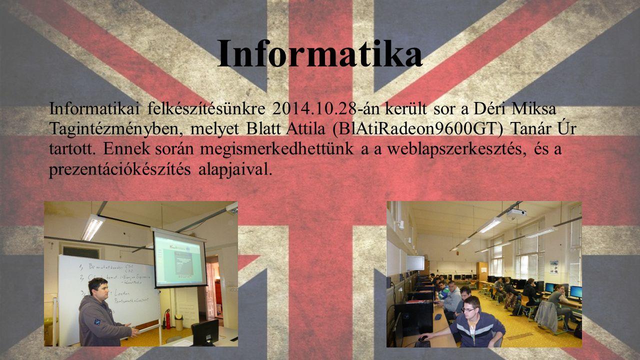 Informatika Informatikai felkészítésünkre 2014.10.28-án került sor a Déri Miksa Tagintézményben, melyet Blatt Attila (BlAtiRadeon9600GT) Tanár Úr tartott.