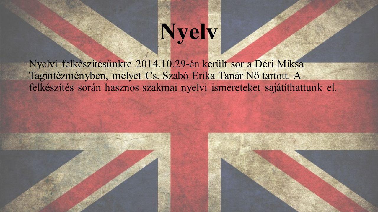 Nyelv Nyelvi felkészítésünkre 2014.10.29-én került sor a Déri Miksa Tagintézményben, melyet Cs. Szabó Erika Tanár Nő tartott. A felkészítés során hasz