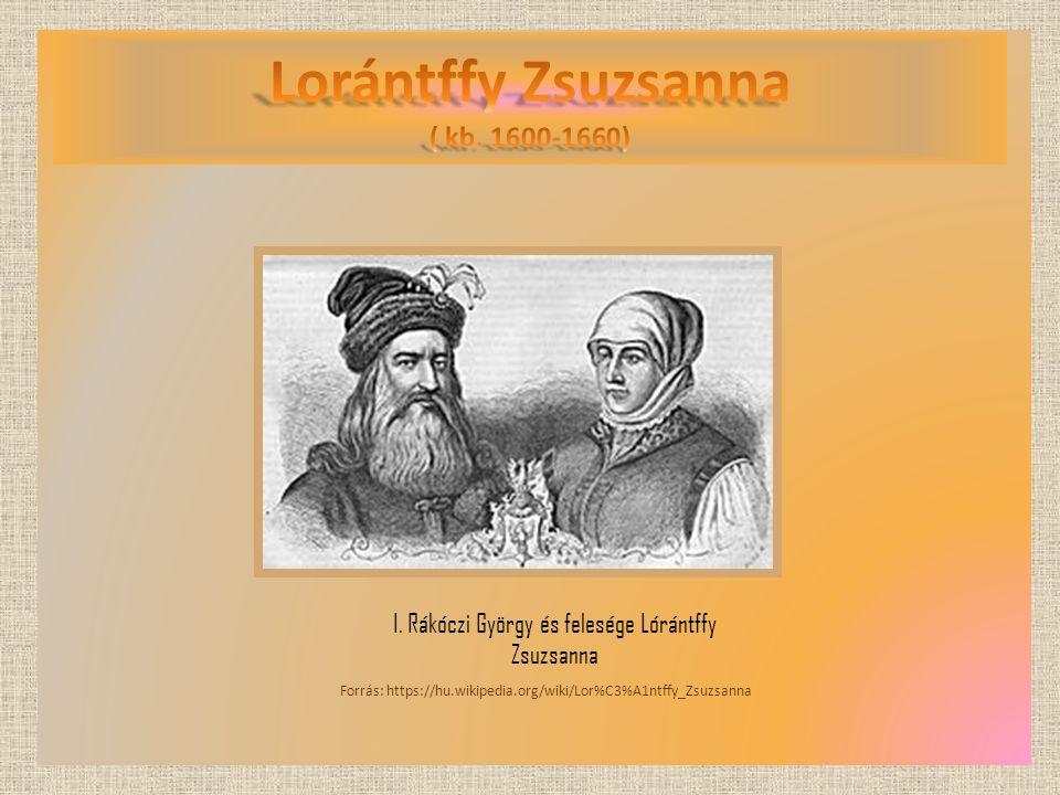 I. Rákóczi György és felesége Lórántffy Zsuzsanna Forrás: https://hu.wikipedia.org/wiki/Lor%C3%A1ntffy_Zsuzsanna