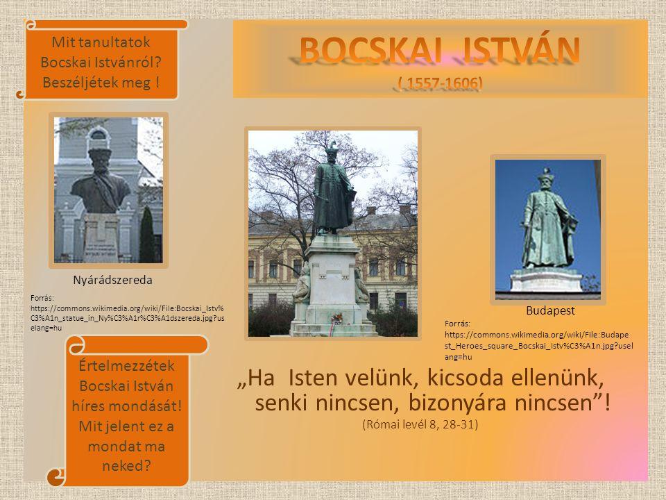 """""""Ha Isten velünk, kicsoda ellenünk, senki nincsen, bizonyára nincsen""""! (Római levél 8, 28-31) Nyárádszereda Budapest Értelmezzétek Bocskai István híre"""