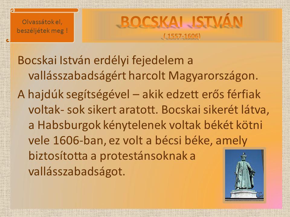 Bocskai István erdélyi fejedelem a vallásszabadságért harcolt Magyarországon. A hajdúk segítségével – akik edzett erős férfiak voltak- sok sikert arat