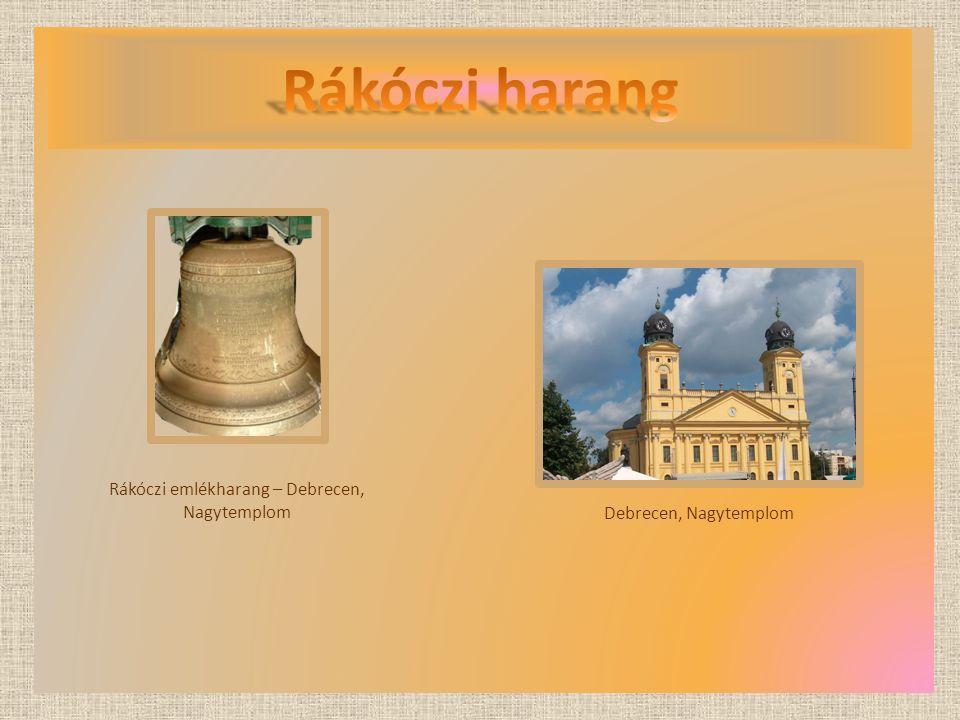 Rákóczi emlékharang – Debrecen, Nagytemplom Debrecen, Nagytemplom