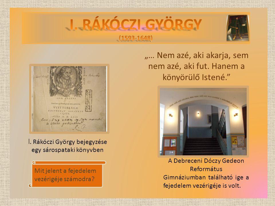 """I. Rákóczi György bejegyzése egy sárospataki könyvben A Debreceni Dóczy Gedeon Református Gimnáziumban található ige a fejedelem vezérigéje is volt. """""""