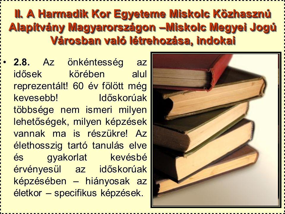 10 II. A Harmadik Kor Egyeteme Miskolc Közhasznú Alapítvány Magyarországon –Miskolc Megyei Jogú Városban való létrehozása, indokai 2.8. Az önkéntesség