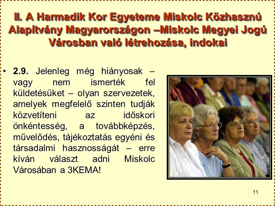 11 II. A Harmadik Kor Egyeteme Miskolc Közhasznú Alapítvány Magyarországon –Miskolc Megyei Jogú Városban való létrehozása, indokai 2.9. Jelenleg még h