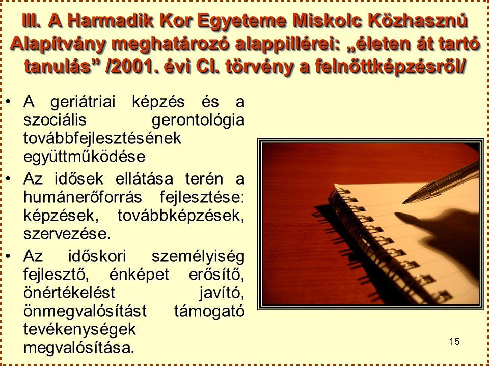 """15 III. A Harmadik Kor Egyeteme Miskolc Közhasznú Alapítvány meghatározó alappillérei: """"életen át tartó tanulás"""" /2001. évi CI. törvény a felnőttképzé"""