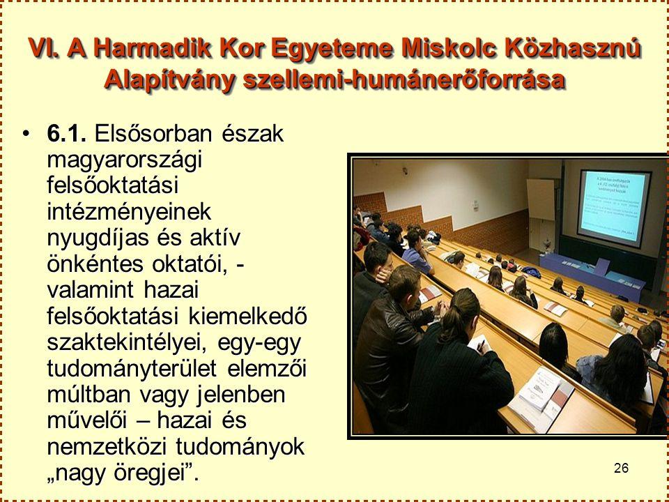 26 VI. A Harmadik Kor Egyeteme Miskolc Közhasznú Alapítvány szellemi-humánerőforrása 6.1. Elsősorban észak magyarországi felsőoktatási intézményeinek