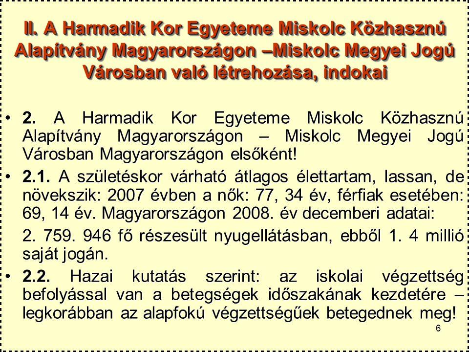 6 II. A Harmadik Kor Egyeteme Miskolc Közhasznú Alapítvány Magyarországon –Miskolc Megyei Jogú Városban való létrehozása, indokai 2. A Harmadik Kor Eg