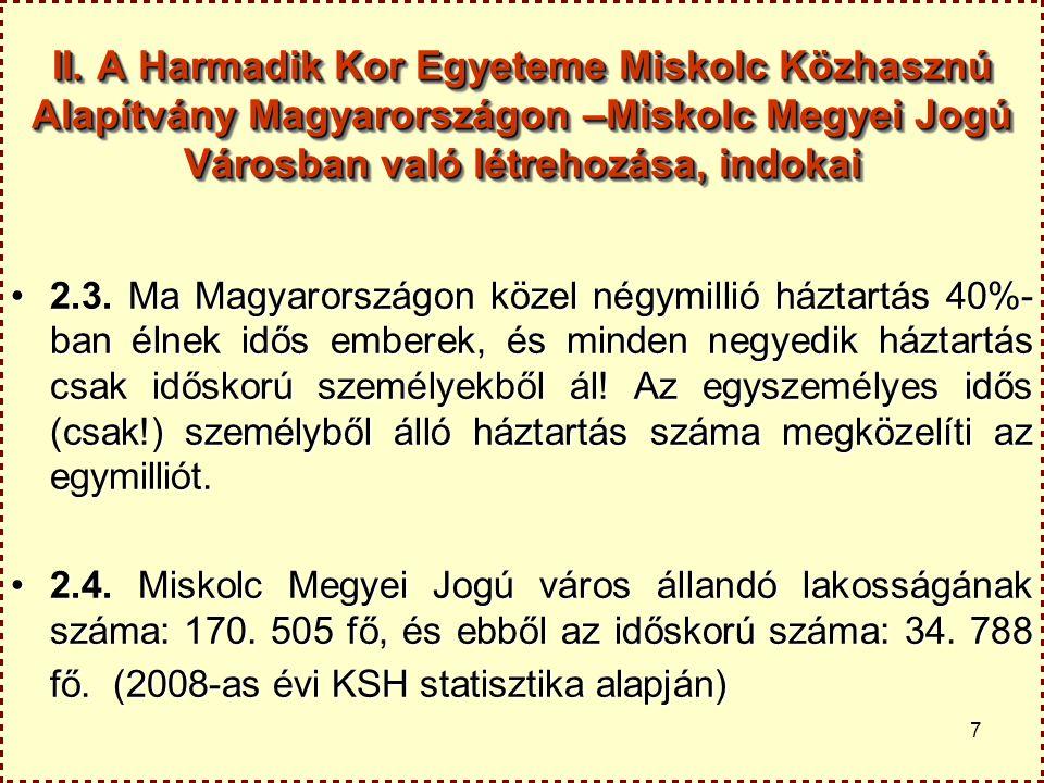 7 II. A Harmadik Kor Egyeteme Miskolc Közhasznú Alapítvány Magyarországon –Miskolc Megyei Jogú Városban való létrehozása, indokai 2.3. Ma Magyarország