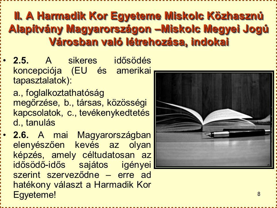 8 II. A Harmadik Kor Egyeteme Miskolc Közhasznú Alapítvány Magyarországon –Miskolc Megyei Jogú Városban való létrehozása, indokai 2.5. A sikeres idősö