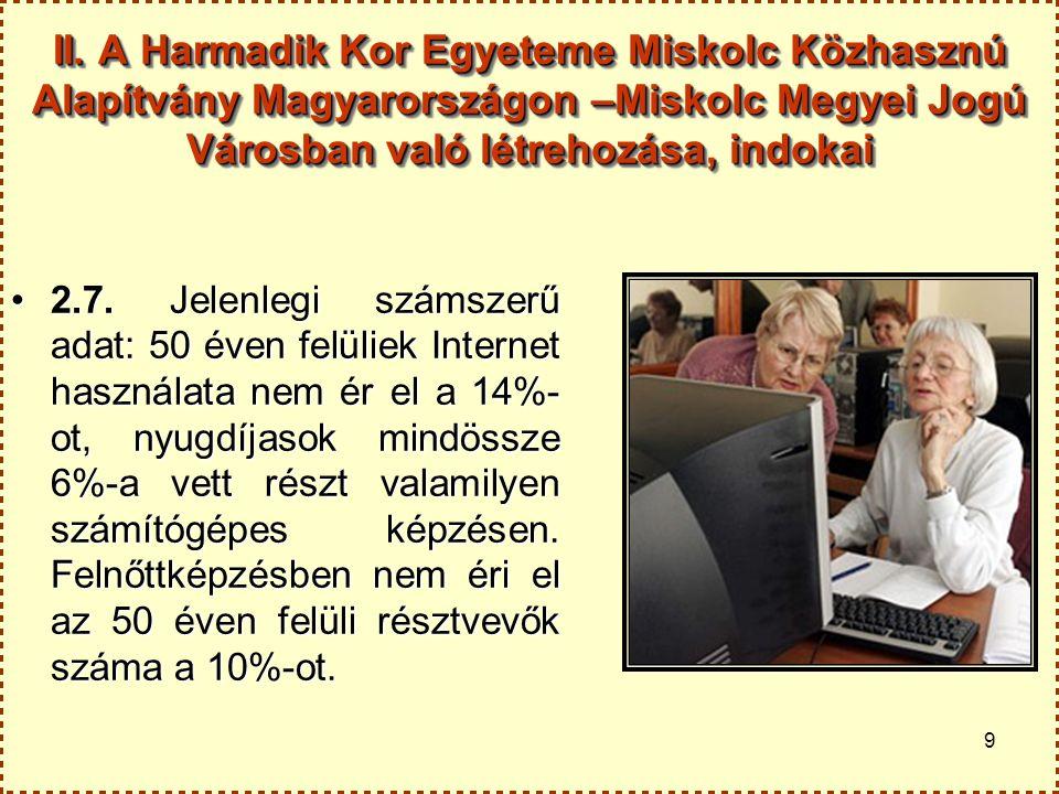 9 II. A Harmadik Kor Egyeteme Miskolc Közhasznú Alapítvány Magyarországon –Miskolc Megyei Jogú Városban való létrehozása, indokai 2.7. Jelenlegi száms
