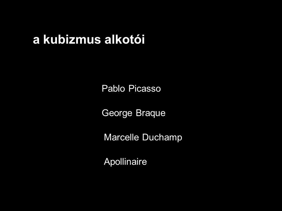 a kubizmus alkotói Pablo Picasso George Braque Marcelle Duchamp Apollinaire