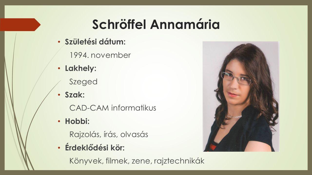 Schröffel Annamária Születési dátum: 1994. november Lakhely: Szeged Szak: CAD-CAM informatikus Hobbi: Rajzolás, írás, olvasás Érdeklődési kör: Könyvek