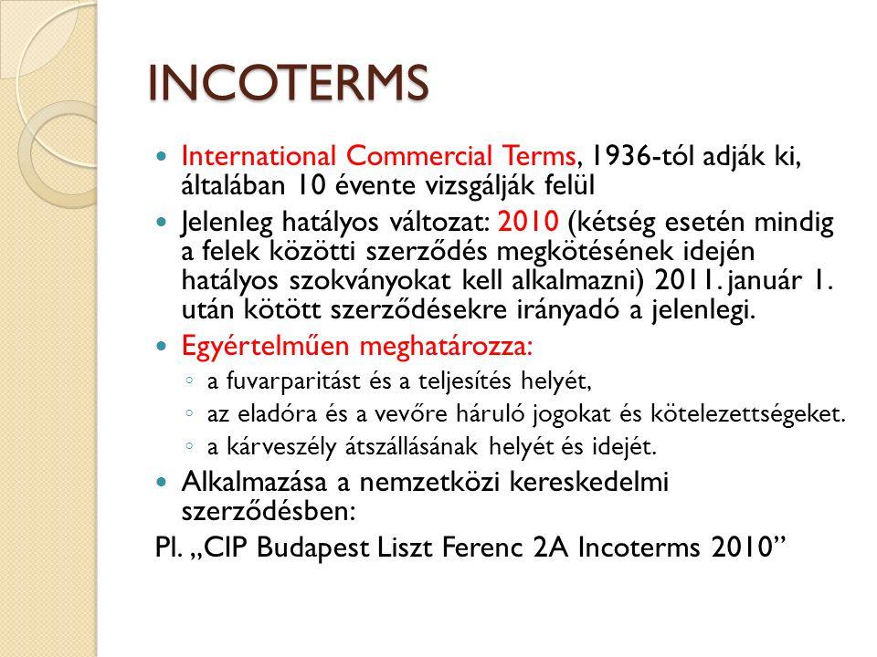 INCOTERMS International Commercial Terms, 1936-tól adják ki, általában 10 évente vizsgálják felül Jelenleg hatályos változat: 2010 (kétség esetén mind
