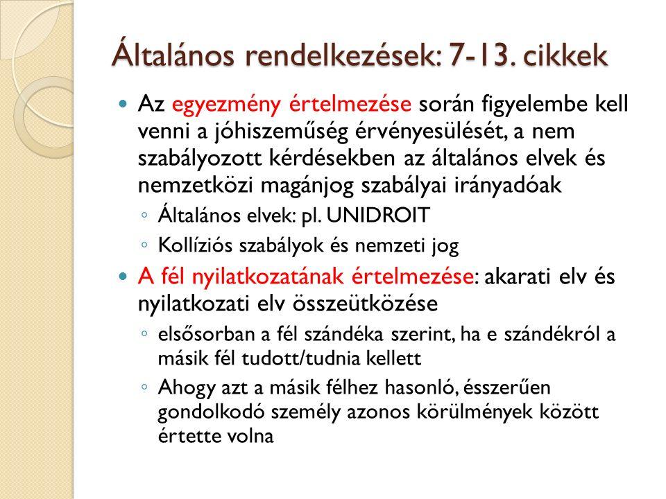 Általános rendelkezések: 7-13. cikkek Az egyezmény értelmezése során figyelembe kell venni a jóhiszeműség érvényesülését, a nem szabályozott kérdésekb
