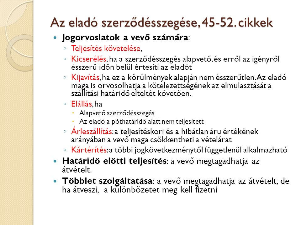 Az eladó szerződésszegése, 45-52. cikkek Jogorvoslatok a vevő számára: ◦ Teljesítés követelése, ◦ Kicserélés, ha a szerződésszegés alapvető, és erről