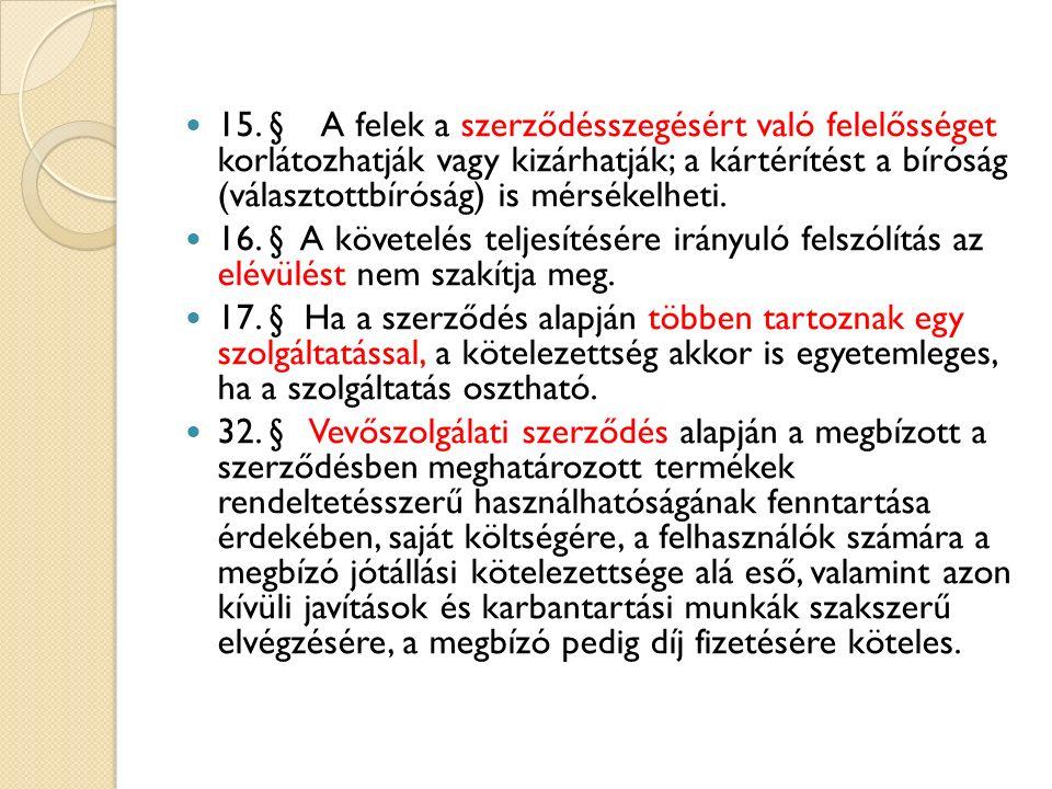 15. § A felek a szerződésszegésért való felelősséget korlátozhatják vagy kizárhatják; a kártérítést a bíróság (választottbíróság) is mérsékelheti. 16.