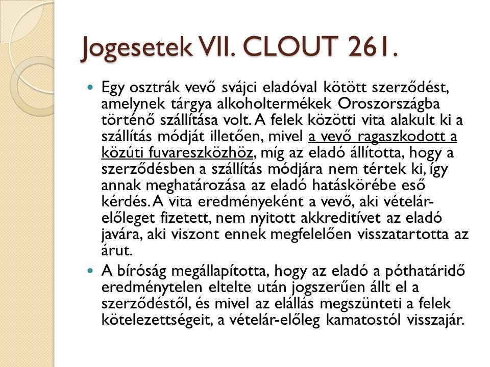 Jogesetek VII. CLOUT 261. Egy osztrák vevő svájci eladóval kötött szerződést, amelynek tárgya alkoholtermékek Oroszországba történő szállítása volt. A