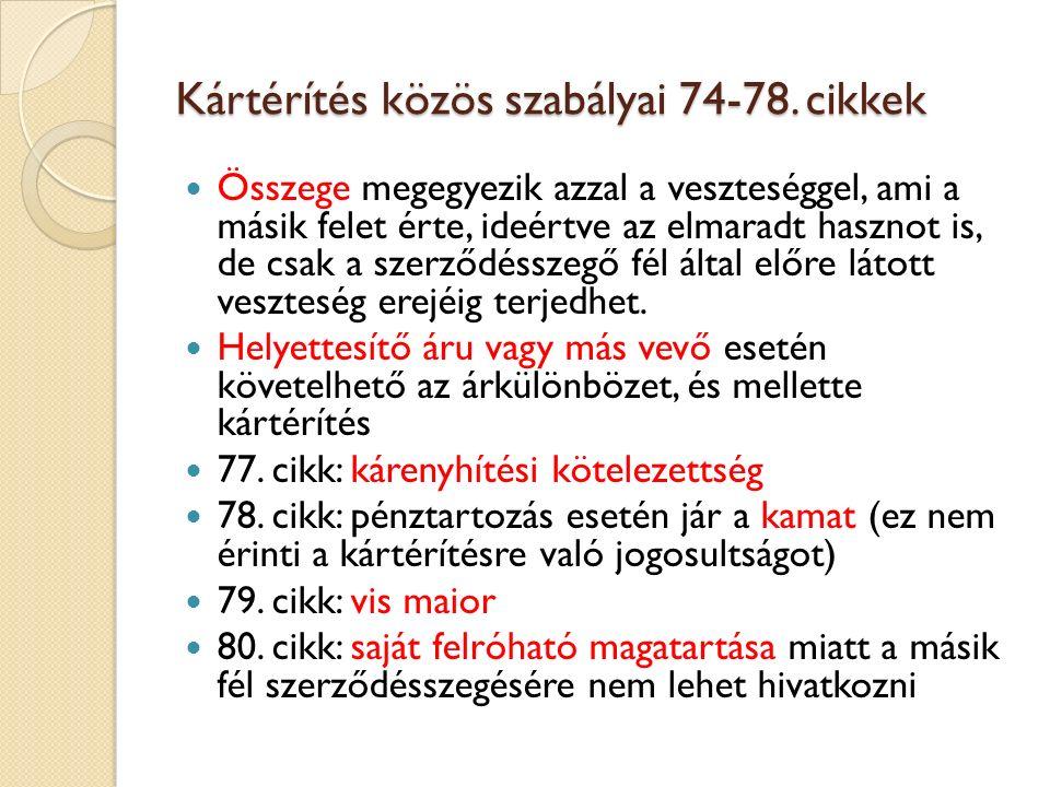 Kártérítés közös szabályai 74-78. cikkek Összege megegyezik azzal a veszteséggel, ami a másik felet érte, ideértve az elmaradt hasznot is, de csak a s