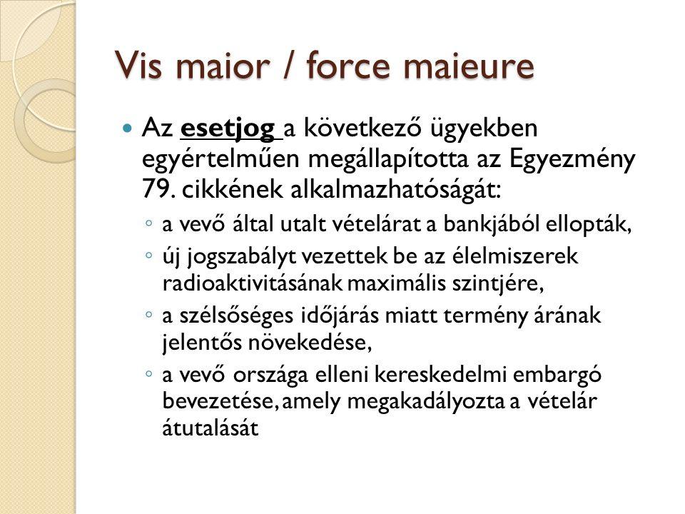 Vis maior / force maieure Az esetjog a következő ügyekben egyértelműen megállapította az Egyezmény 79. cikkének alkalmazhatóságát: ◦ a vevő által utal