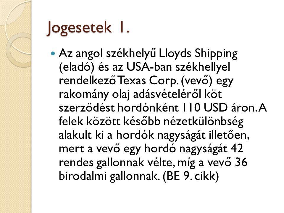 Jogesetek 1. Az angol székhelyű Lloyds Shipping (eladó) és az USA-ban székhellyel rendelkező Texas Corp. (vevő) egy rakomány olaj adásvételéről köt sz