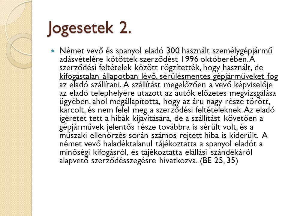 Jogesetek 2. Német vevő és spanyol eladó 300 használt személygépjármű adásvételére kötöttek szerződést 1996 októberében. A szerződési feltételek közöt