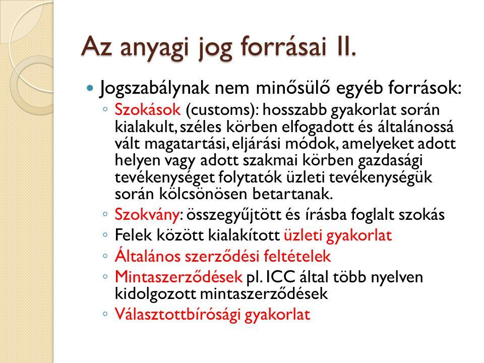 Az anyagi jog forrásai II. Jogszabálynak nem minősülő egyéb források: ◦ Szokások (customs): hosszabb gyakorlat során kialakult, széles körben elfogado