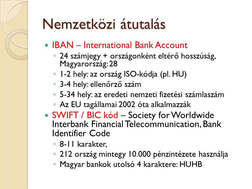 Nemzetközi átutalás IBAN – International Bank Account ◦ 24 számjegy + országonként eltérő hosszúság, Magyarország: 28 ◦ 1-2 hely: az ország ISO-kódja