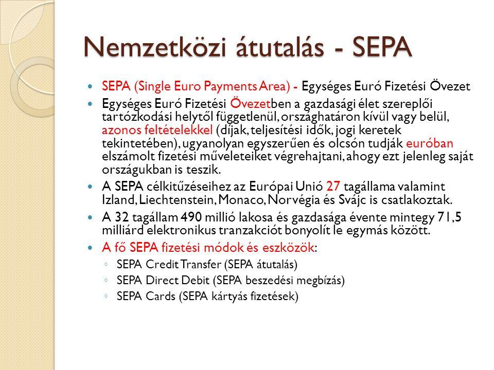 Nemzetközi átutalás - SEPA SEPA (Single Euro Payments Area) - Egységes Euró Fizetési Övezet Egységes Euró Fizetési Övezetben a gazdasági élet szereplő