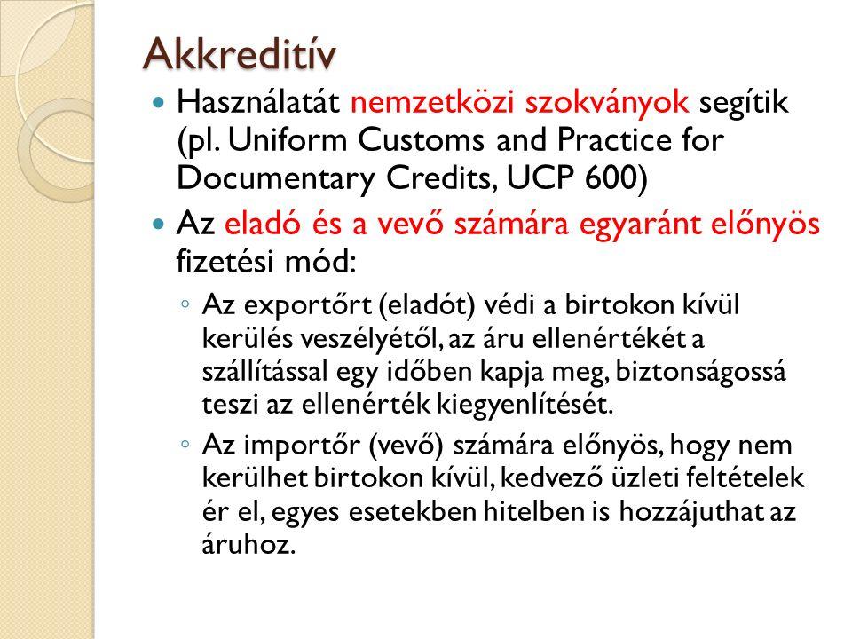 Akkreditív Használatát nemzetközi szokványok segítik (pl. Uniform Customs and Practice for Documentary Credits, UCP 600) Az eladó és a vevő számára eg