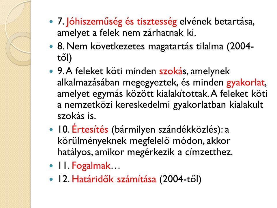 7. Jóhiszeműség és tisztesség elvének betartása, amelyet a felek nem zárhatnak ki. 8. Nem következetes magatartás tilalma (2004- től) 9. A feleket köt