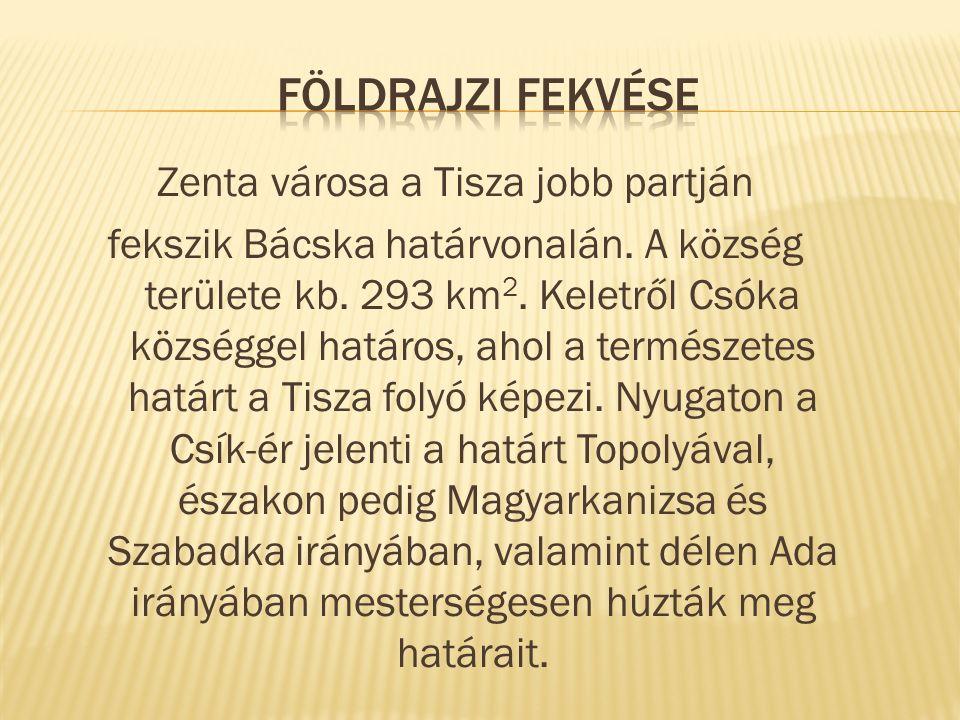 Zenta városa a Tisza jobb partján fekszik Bácska határvonalán. A község területe kb. 293 km 2. Keletről Csóka községgel határos, ahol a természetes ha