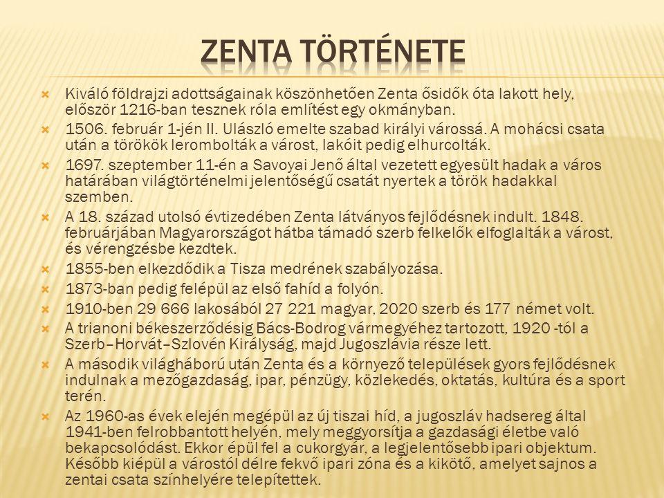  Kiváló földrajzi adottságainak köszönhetően Zenta ősidők óta lakott hely, először 1216-ban tesznek róla említést egy okmányban.  1506. február 1-jé