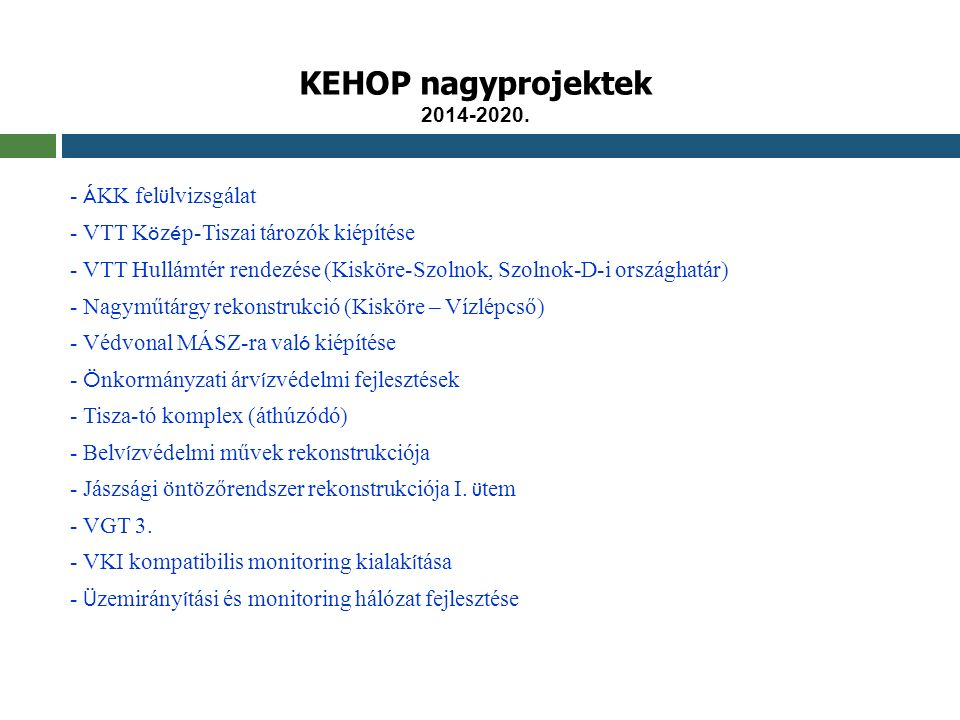 KEHOP nagyprojektek 2014-2020. - Á KK fel ü lvizsgálat - VTT K ö z é p-Tiszai tározók kiépítése - VTT Hullámtér rendezése(Kisköre-Szolnok, Szolnok-D-i
