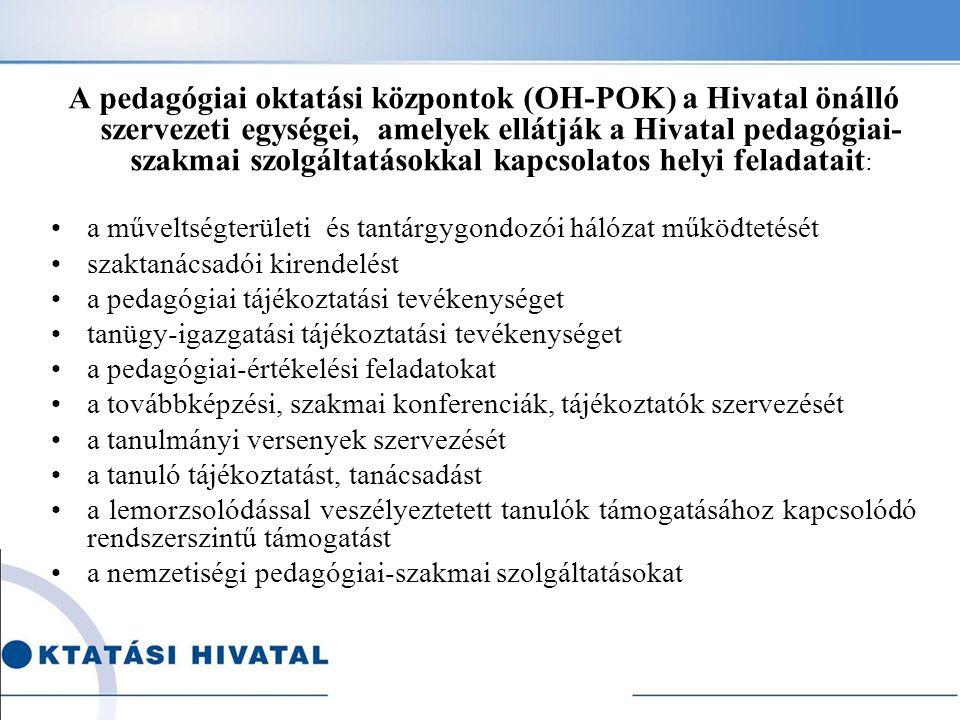 A pedagógiai oktatási központok (OH-POK) a Hivatal önálló szervezeti egységei, amelyek ellátják a Hivatal pedagógiai- szakmai szolgáltatásokkal kapcso