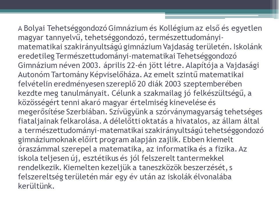 A Bolyai Tehetséggondozó Gimnázium és Kollégium az első és egyetlen magyar tannyelvű, tehetséggondozó, természettudományi- matematikai szakirányultságú gimnázium Vajdaság területén.