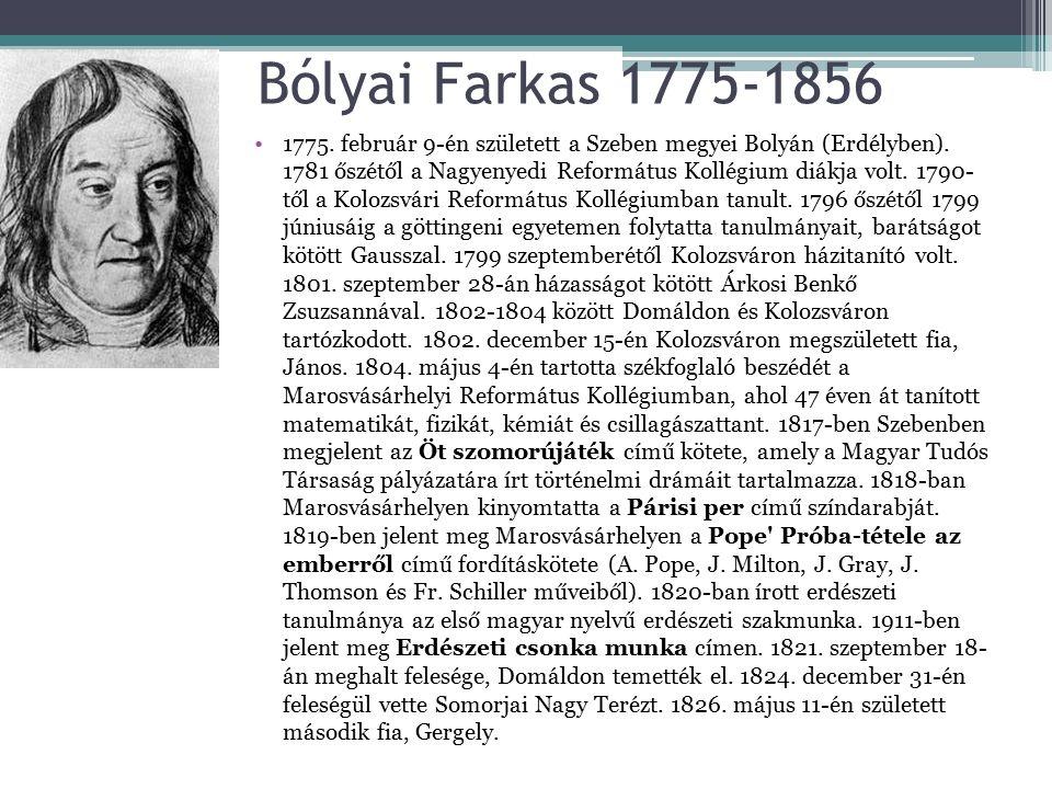 Bólyai Farkas 1775-1856 1775. február 9-én született a Szeben megyei Bolyán (Erdélyben).