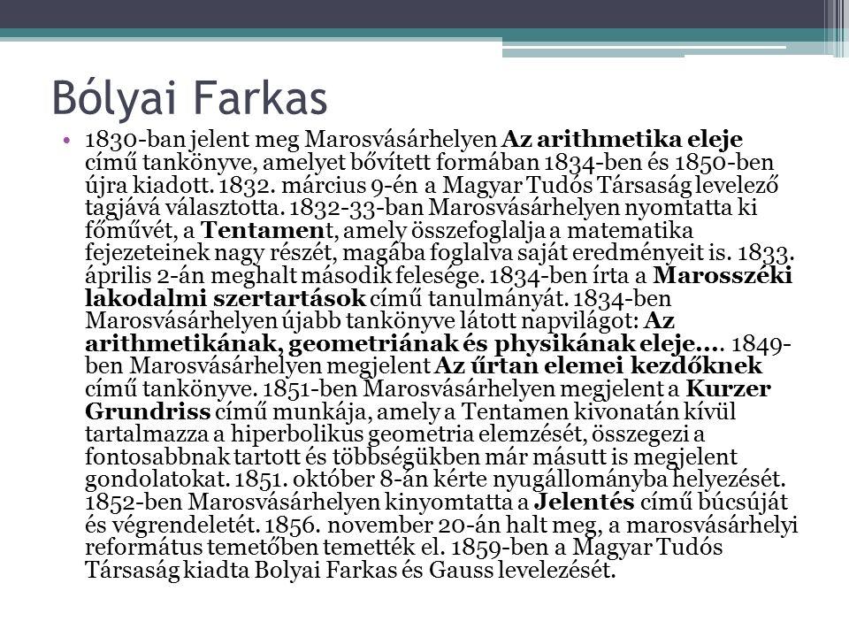 Bólyai Farkas 1830-ban jelent meg Marosvásárhelyen Az arithmetika eleje című tankönyve, amelyet bővített formában 1834-ben és 1850-ben újra kiadott.