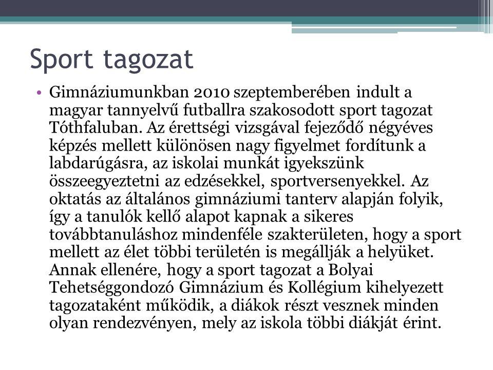 Sport tagozat Gimnáziumunkban 2010 szeptemberében indult a magyar tannyelvű futballra szakosodott sport tagozat Tóthfaluban.