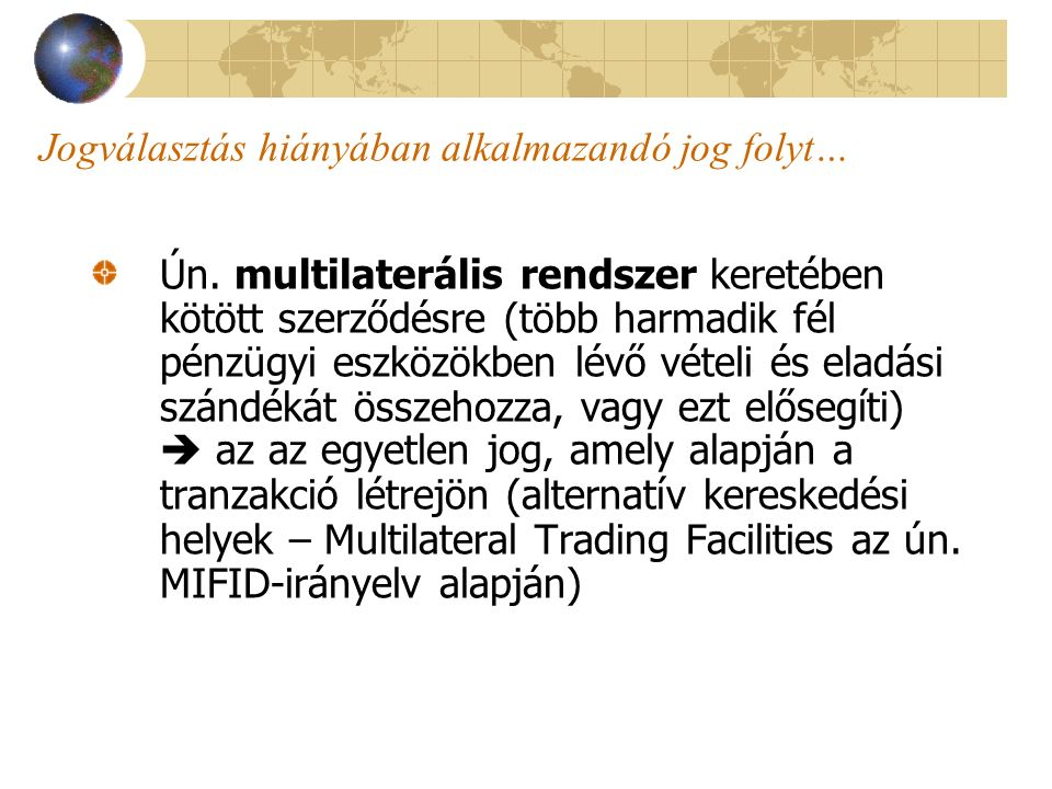 Jogválasztás hiányában alkalmazandó jog folyt… Ún. multilaterális rendszer keretében kötött szerződésre (több harmadik fél pénzügyi eszközökben lévő v