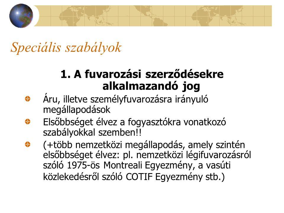 Speciális szabályok 1. A fuvarozási szerződésekre alkalmazandó jog Áru, illetve személyfuvarozásra irányuló megállapodások Elsőbbséget élvez a fogyasz