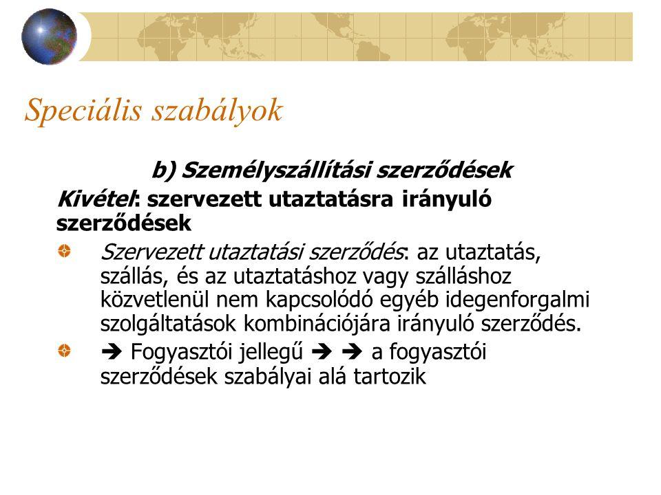 Speciális szabályok b) Személyszállítási szerződések Kivétel: szervezett utaztatásra irányuló szerződések Szervezett utaztatási szerződés: az utaztatá
