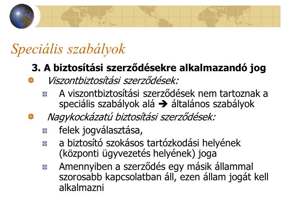 Speciális szabályok 3. A biztosítási szerződésekre alkalmazandó jog Viszontbiztosítási szerződések: A viszontbiztosítási szerződések nem tartoznak a s