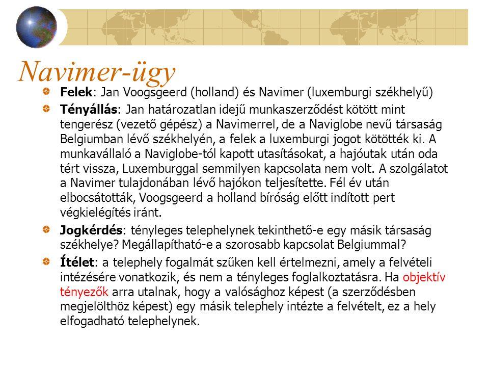 Navimer-ügy Felek: Jan Voogsgeerd (holland) és Navimer (luxemburgi székhelyű) Tényállás: Jan határozatlan idejű munkaszerződést kötött mint tengerész
